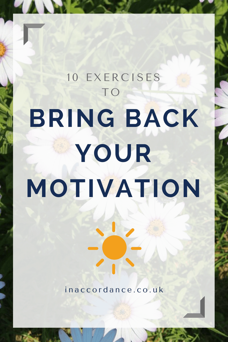 Ten exercises you can do now to bring back your motivation and re-energise your passion for your goals.